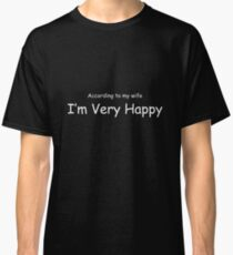 According To My Wife I'm Very Happy White Lettering Classic T-Shirt