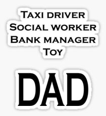 Taxi driver, social worker, bank manager, toy - DAD Sticker