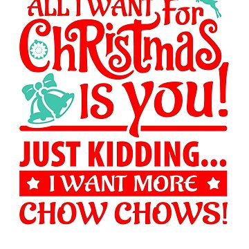 All I Want for Christmas is More Chow Chows by bstees