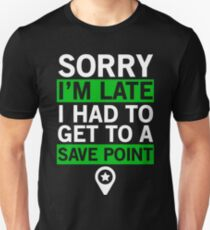 Sorry I'm late - Video game T-shirt T-Shirt