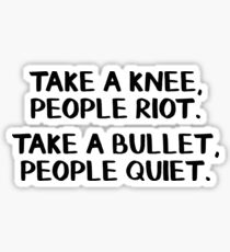 Take a knee people riot Take a bullet people quiet Sticker