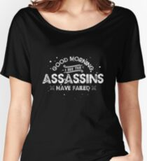 Sarcastic | Good morning, I see the Assassins have failed Women's Relaxed Fit T-Shirt
