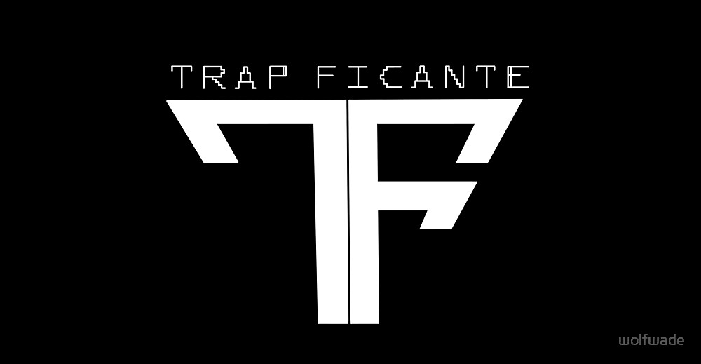 TrapFicante by wolfwade