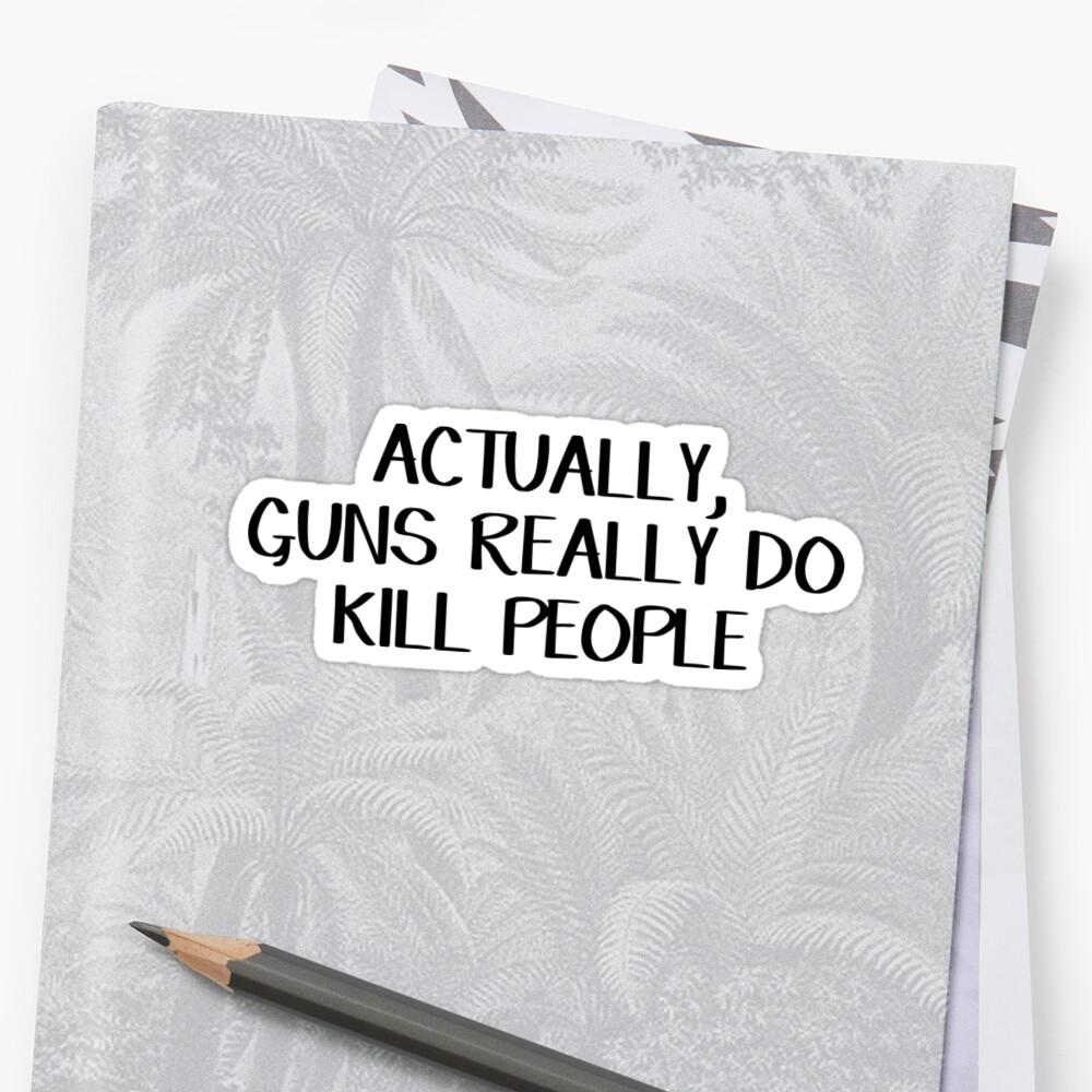 Devant Sticker ''En fait, les armes à feu tuent vraiment les gens'