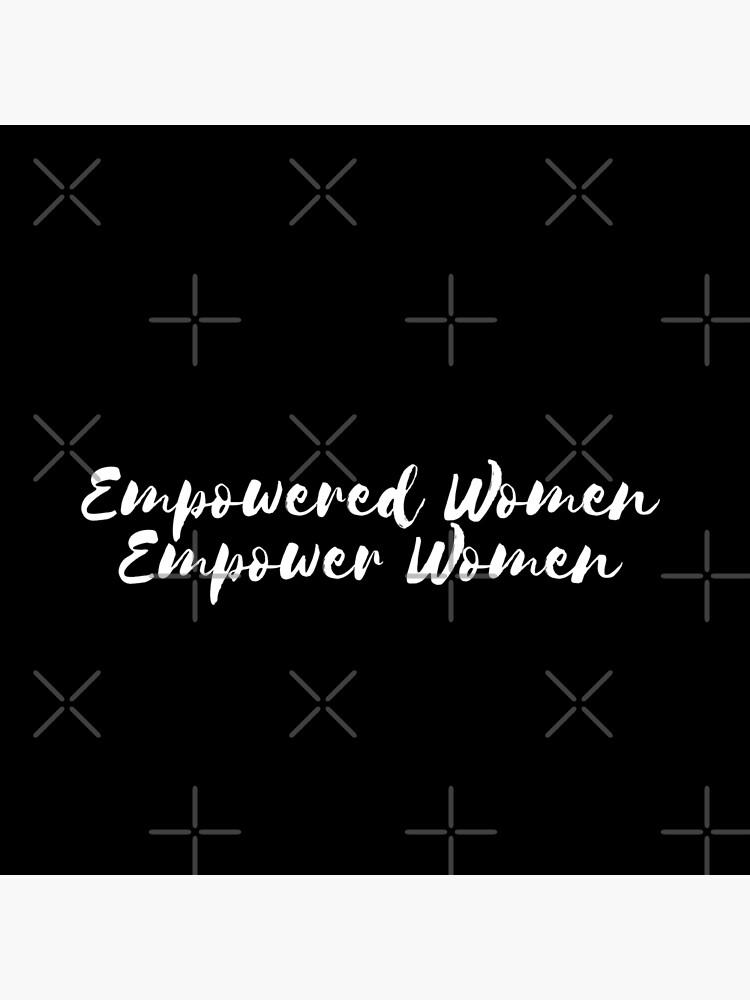 Empowered Women Empower by MadEDesigns