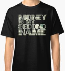 Money is my Second Name Classic T-Shirt