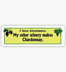 Bumper Sticker: I Love Livermore. My Other Winery Makes Chardonnay. Sticker