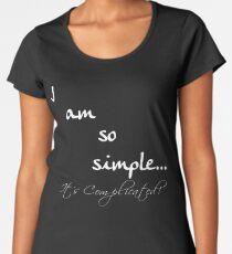 I am so simple... it's complicated! Women's Premium T-Shirt