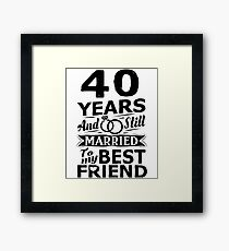 40th Wedding Anniversary Funny Married To Best Friend Framed Print
