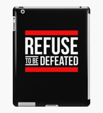 REFUSE TO BE DEFEATED iPad Case/Skin