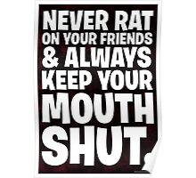 Never Rat On Your Friends And Always Keep Mouth Shut Posters