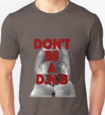 DONT.BE.A.D.N.B T-Shirt