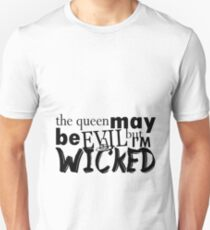 """""""The queen may be evil but I'm Wicked"""" - OUAT T-Shirt"""