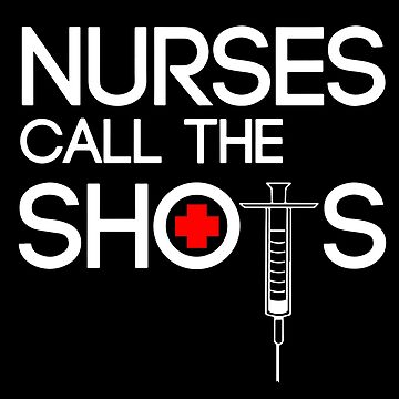NURSES CALL THE SHOTS by antipatic