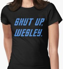 Shut up, Wesley. Women's Fitted T-Shirt