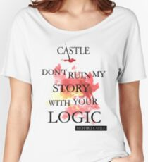 """Castle """"Don't Ruin My Story With Your Logic"""" Women's Relaxed Fit T-Shirt"""