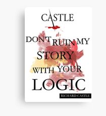 """Castle """"Don't Ruin My Story With Your Logic"""" Canvas Print"""