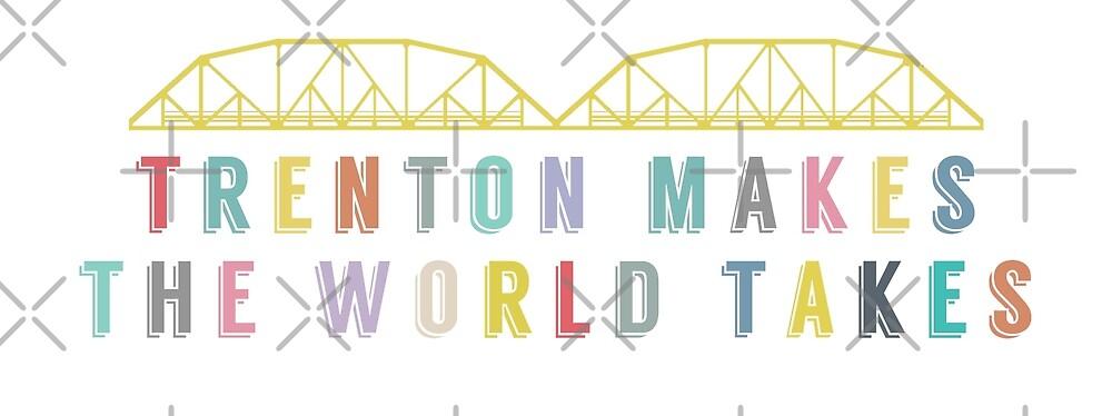 Trenton Makes, The World Takes by SassSquatch