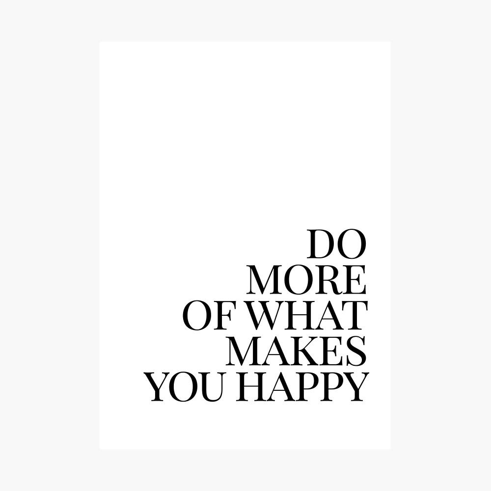 Haz más de lo que te hace feliz arte Lámina fotográfica