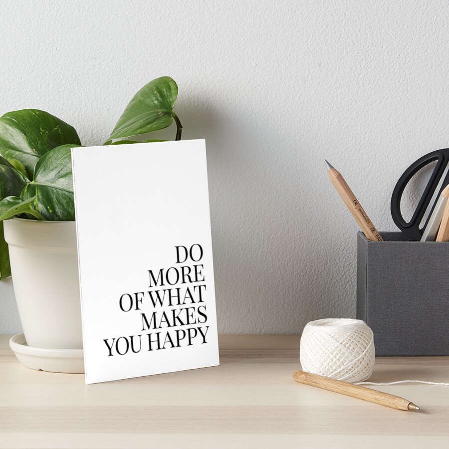 Do more of what makes you happy art Art Board Print