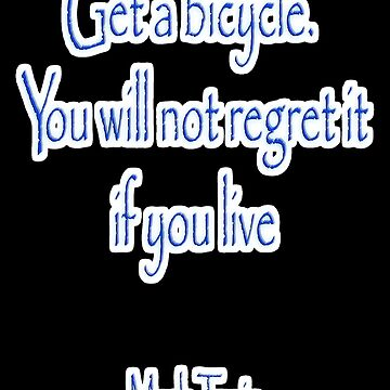 MARK TWAIN, Get a bicycle. You will not regret it if you live. Bike, Cycling, on BLACK by TOMSREDBUBBLE