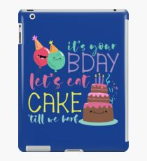 Its Your Birthday Lets Eat Cake Till We Barf iPad Case/Skin