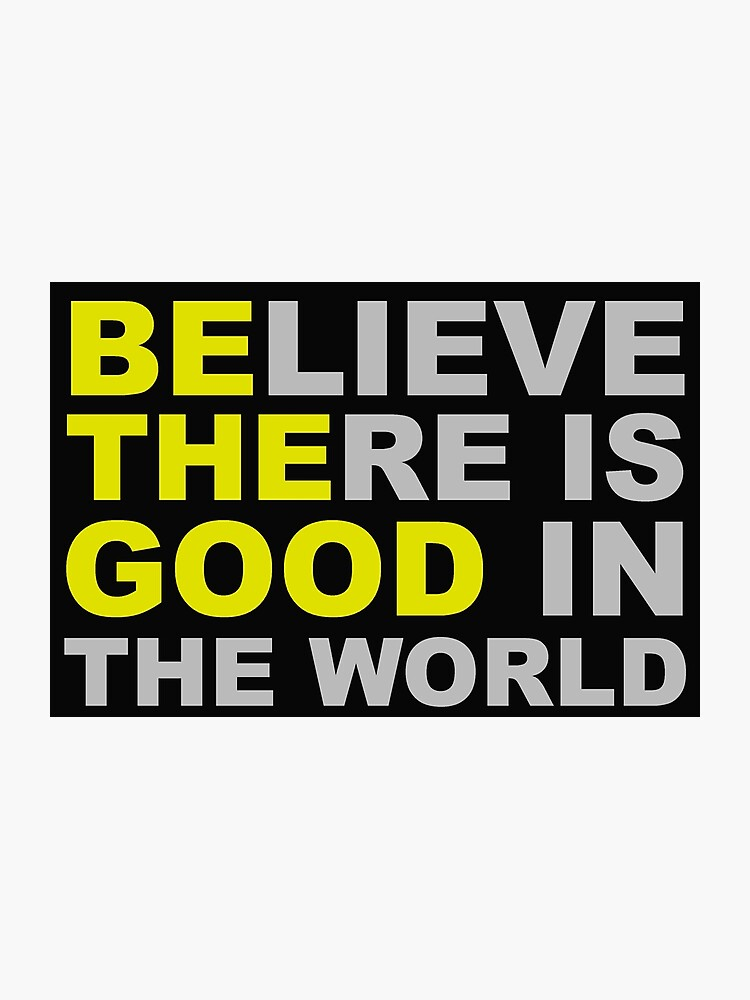 Believe There Is Good in the World - Be The Good - Inspirational  Motivational Quotes Affirmations | Photographic Print