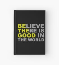 Be The Good - Inspirational Motivational Quotes - Believe There is Good in the World Hardcover Journal