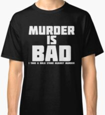 Murder Is Bad | Funny Novelty T-Shirt Classic T-Shirt