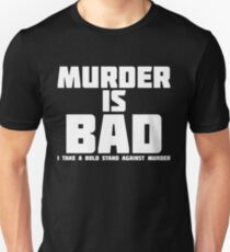 Murder Is Bad | Funny Novelty T-Shirt T-Shirt
