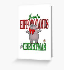I want a Hippopotamus for Christmas Greeting Card