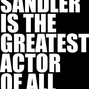 ADAM SANDLER IS THE GREATEST ACTOR OF ALL TIME by DRgrfx