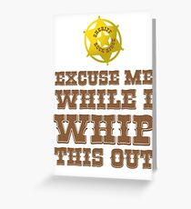 Excuse Me While I Whip This Out Greeting Card