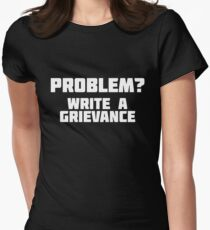 Problem? Write A Grievance | Funny Novelty Justice T-Shirt Women's Fitted T-Shirt