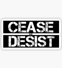 CEASE & DESIST Sticker