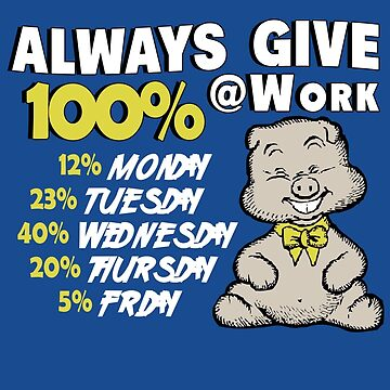Always Give 100% At Work by oiiii