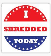 I Shredded Today Sticker