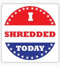 I Shredded Today Sticker