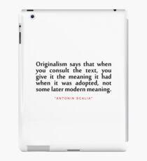 "Originalism says that...""Antonin Scalia"" Inspirational Quote iPad Case/Skin"