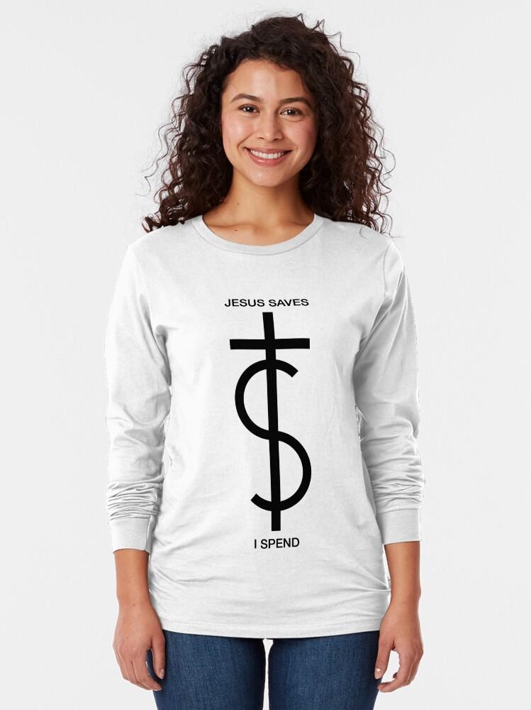 Alternate view of Jesus saves. I spend. (Basic Black) Long Sleeve T-Shirt