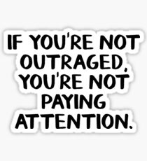 If you're not outraged you're not paying attention Sticker