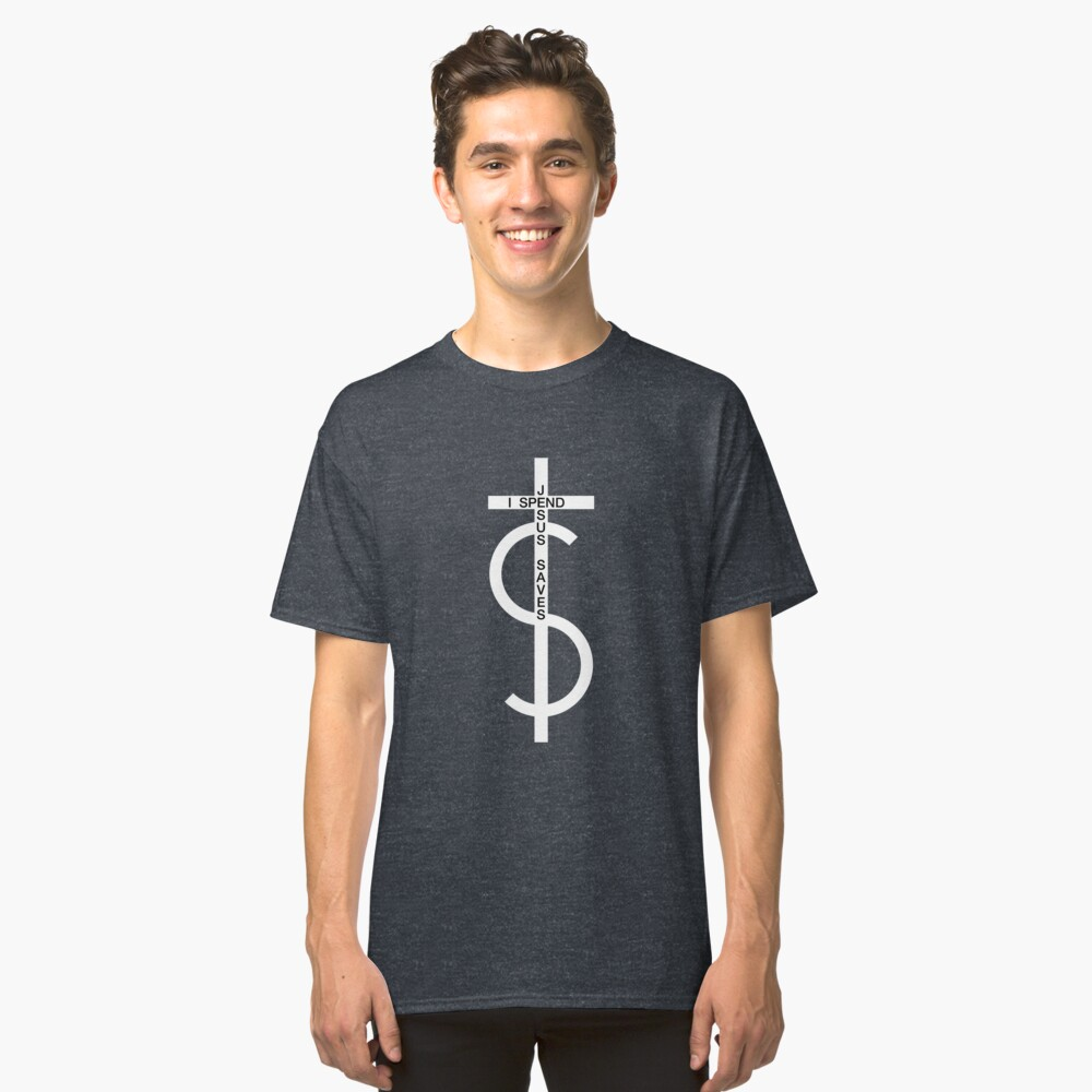 Jesus saves. I spend. (White) Classic T-Shirt