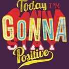 Quote - Today I'm Gonna Stay Positive by ccorkin
