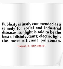 """Publicity is justly...""""Louis D. Brandeis"""" Inspirational Quote Poster"""