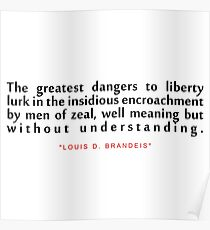 """The greatest dangers...""""Louis D. Brandeis"""" Inspirational Quote Poster"""