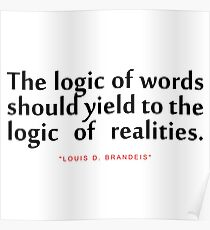 """The logic of...""""Louis D. Brandeis"""" Inspirational Quote Poster"""