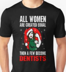 All Women Are Created Equal The A Few Become Denti T-Shirt