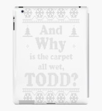 Christmas, And Why is the carpet all wet TODD, NEW iPad Case/Skin