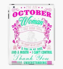 I AM AN OCTOBER WOMAN I WAS BORN WITH MY HEART ON MY SLEEVE A FIRE IN MY SOUL AND A MOUTH I CAN'T CONTROL THANK YOU FOR UNDERSTANDING iPad Case/Skin