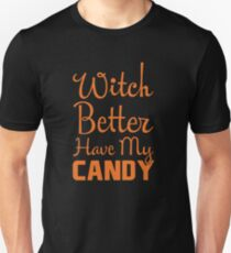 Witch Better Have My Candy Halloween  T-Shirt